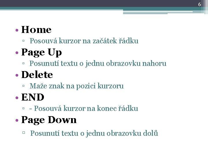 6 • Home ▫ Posouvá kurzor na začátek řádku • Page Up ▫ Posunutí