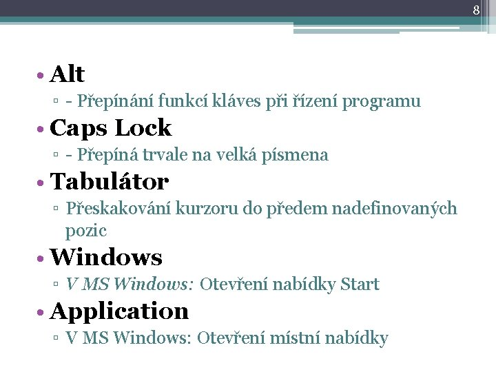 8 • Alt ▫ - Přepínání funkcí kláves při řízení programu • Caps Lock