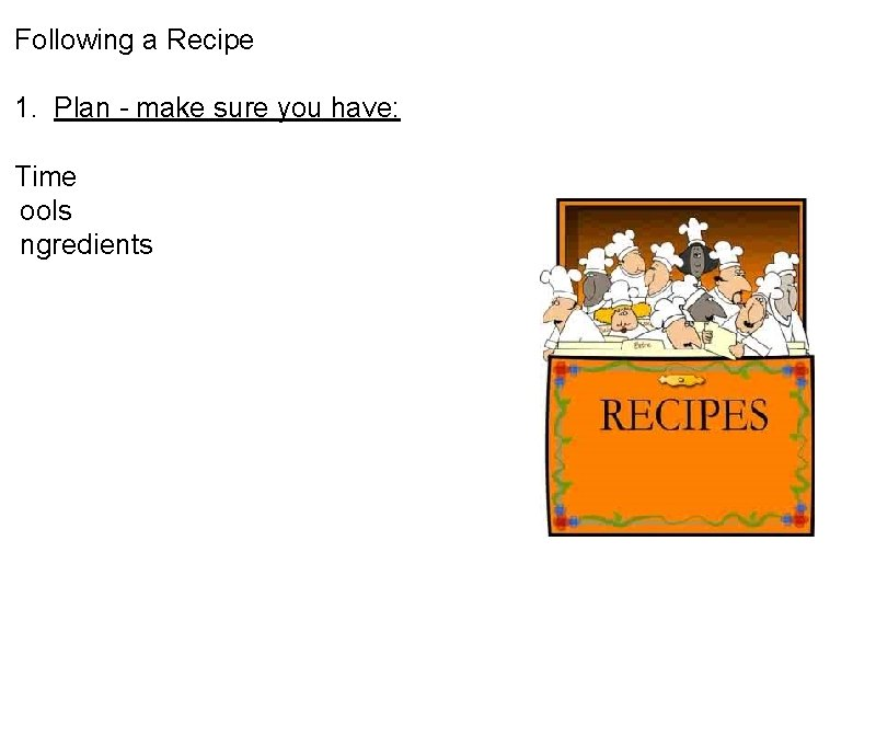 Following a Recipe 1. Plan - make sure you have: Time ools ngredients