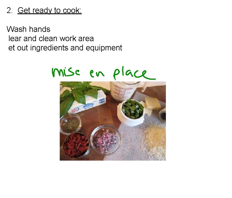 2. Get ready to cook: Wash hands lear and clean work area et out