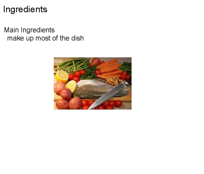 Ingredients Main Ingredients  make up most of the dish