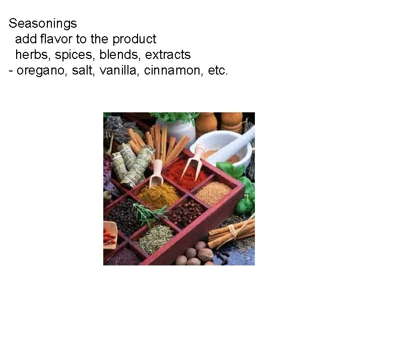 Seasonings  add flavor to the product  herbs, spices, blends, extracts - oregano,