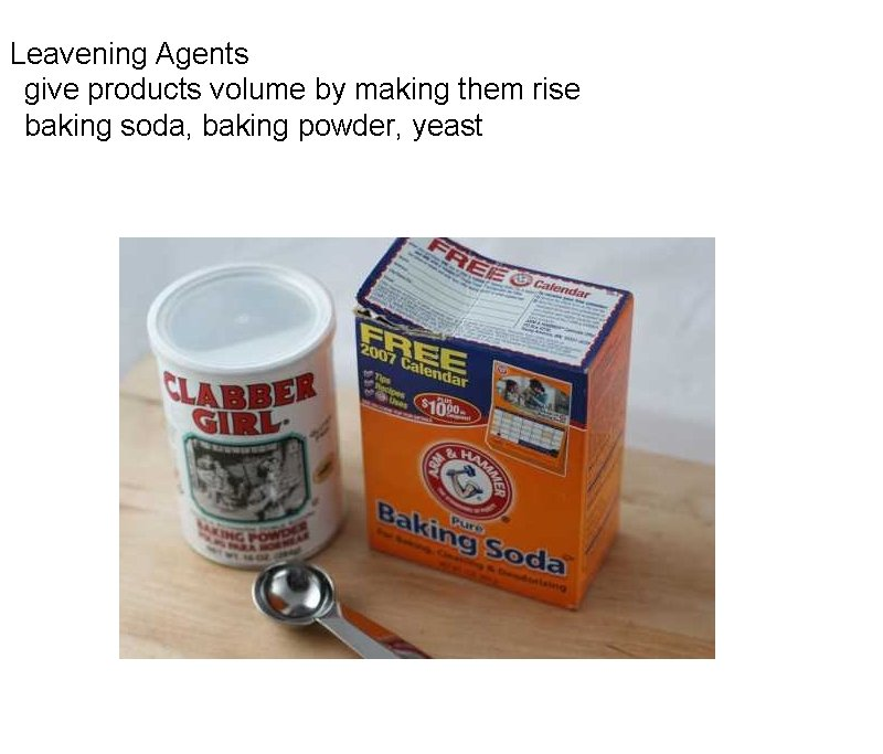 Leavening Agents  give products volume by making them rise  baking soda, baking