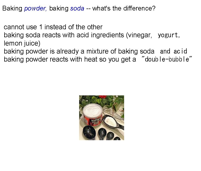 Baking powder, baking soda -- what's the difference? cannot use 1 instead of the