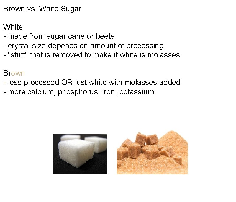 Brown vs. White Sugar White - made from sugar cane or beets - crystal