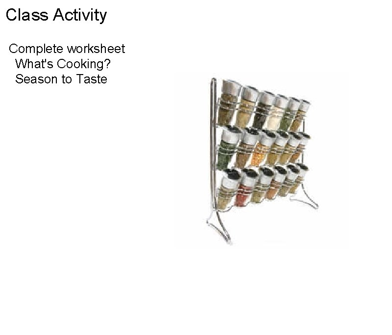 Class Activity Complete worksheet  What's Cooking?  Season to Taste
