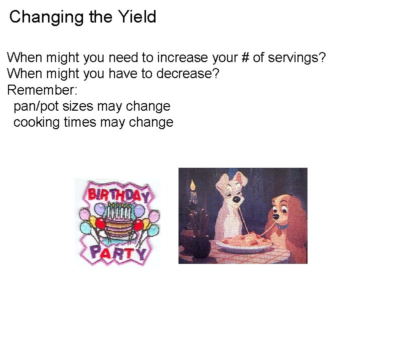 Changing the Yield When might you need to increase your # of servings? When