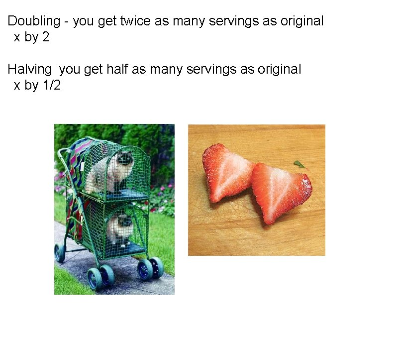Doubling - you get twice as many servings as original  x by 2
