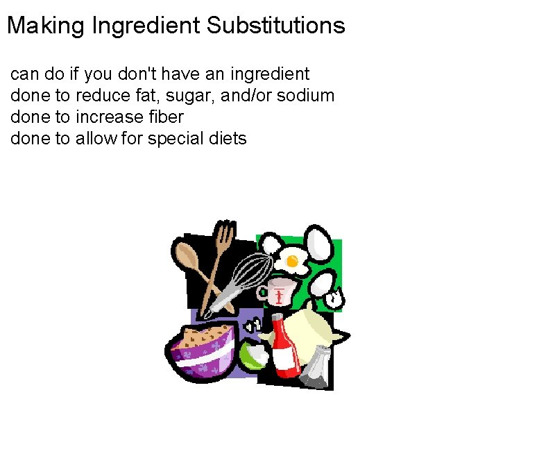 Making Ingredient Substitutions can do if you don't have an ingredient done to reduce