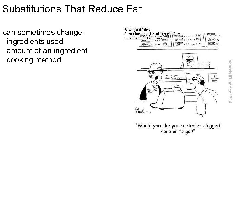 Substitutions That Reduce Fat can sometimes change:  ingredients used  amount of an