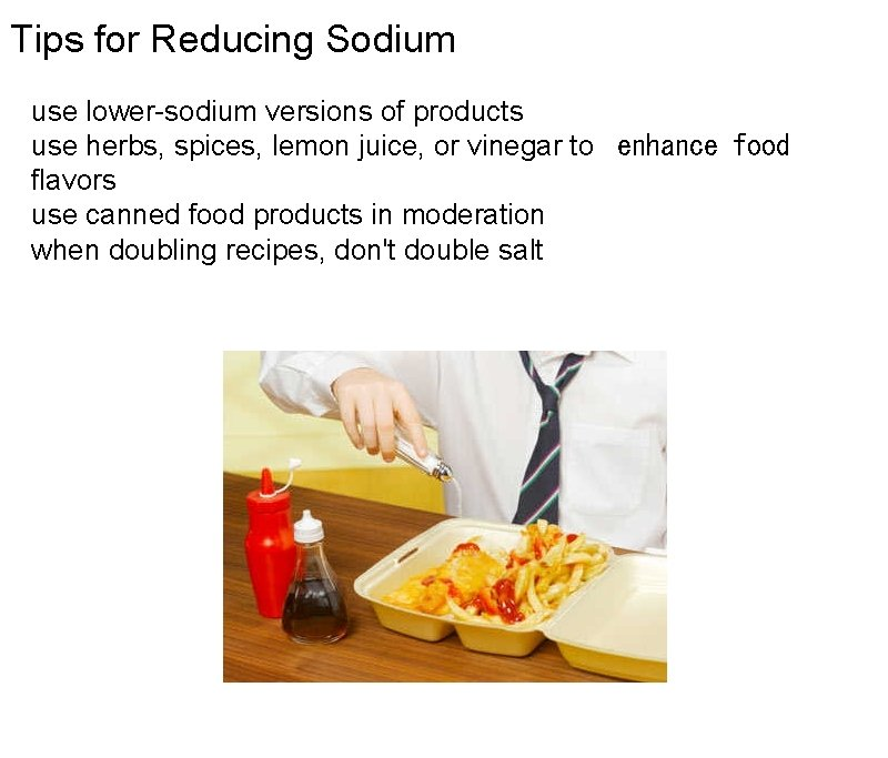 Tips for Reducing Sodium use lower-sodium versions of products use herbs, spices, lemon juice,