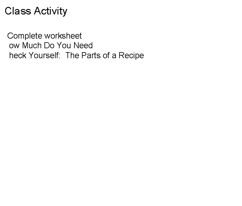 Class Activity Complete worksheet ow Much Do You Need heck Yourself: The Parts of