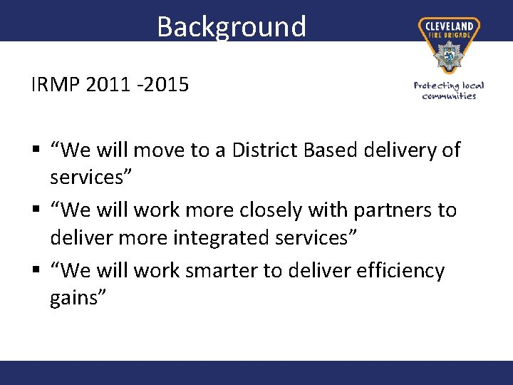 """Background IRMP 2011 -2015 § """"We will move to a District Based delivery of"""