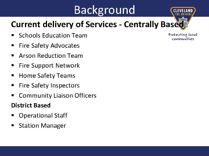 Background Current delivery of Services - Centrally Based § Schools Education Team § Fire
