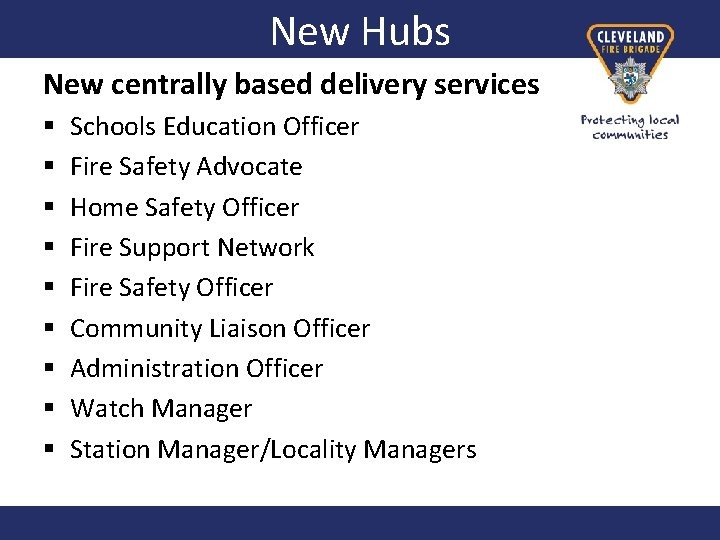 New Hubs New centrally based delivery services § § § § § Schools Education