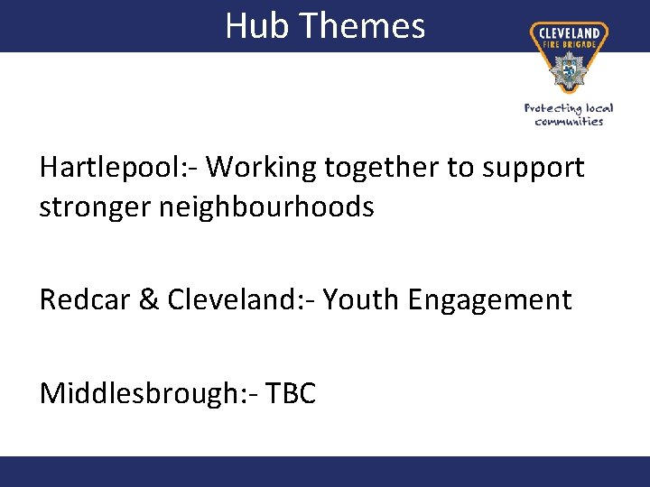 Hub Themes Hartlepool: - Working together to support stronger neighbourhoods Redcar & Cleveland: -