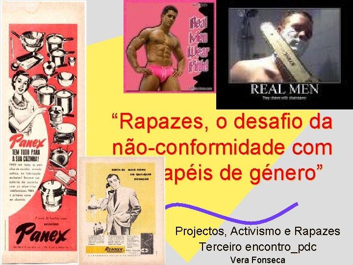 """""""Rapazes, o desafio da não-conformidade com os papéis de género"""" Projectos, Activismo e Rapazes"""