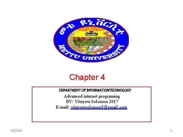 Chapter 4 DEPARTMENT OF INFORMATIONTECHNOLOGY Advanced internet programing BY: Yitayew Solomon 2017 E-mail: yitayewsolomon