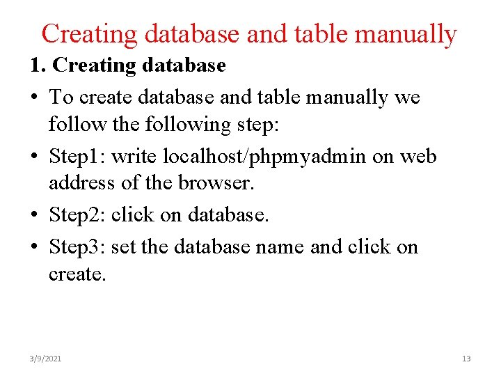 Creating database and table manually 1. Creating database • To create database and table