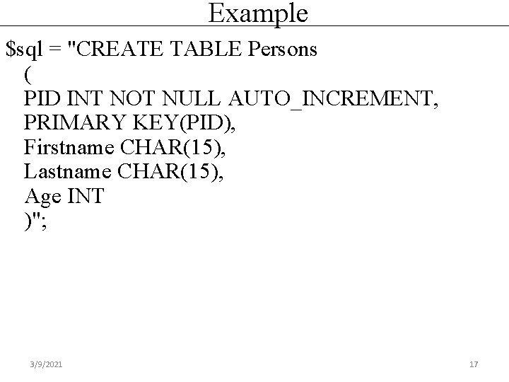 """Example $sql = """"CREATE TABLE Persons ( PID INT NOT NULL AUTO_INCREMENT, PRIMARY KEY(PID),"""
