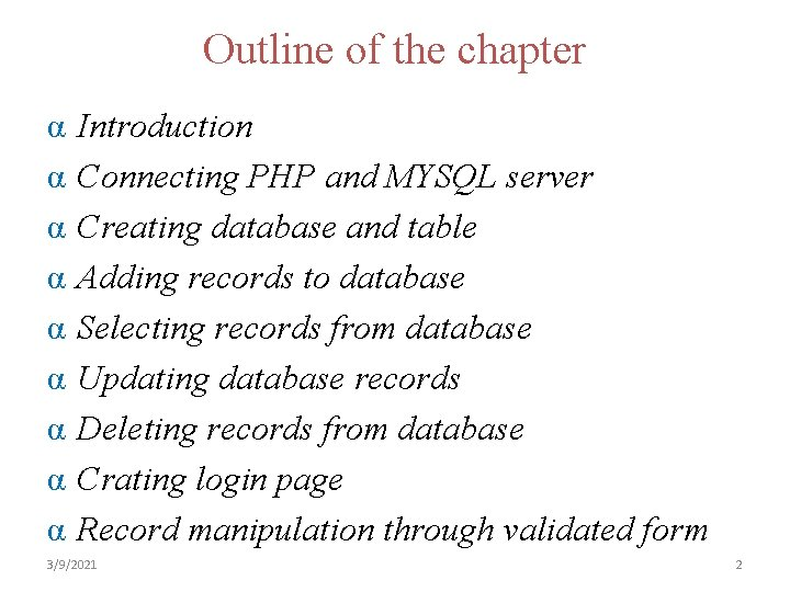 Outline of the chapter α α α α α Introduction Connecting PHP and MYSQL