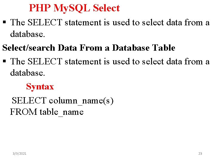 PHP My. SQL Select § The SELECT statement is used to select data