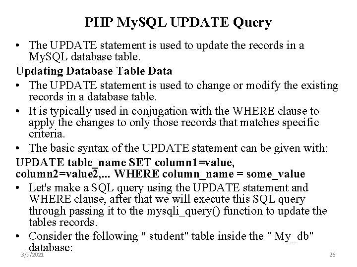 PHP My. SQL UPDATE Query • The UPDATE statement is used to update the