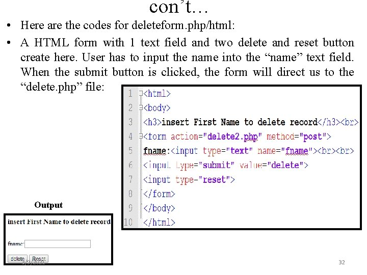 con't… • Here are the codes for deleteform. php/html: • A HTML form with