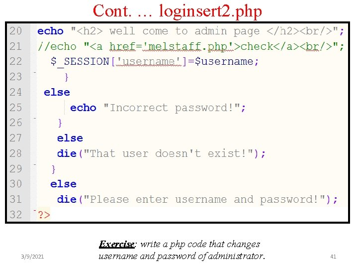 Cont. … loginsert 2. php 3/9/2021 Exercise: write a php code that changes username