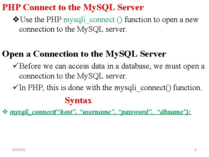 PHP Connect to the My. SQL Server v. Use the PHP mysqli_connect () function