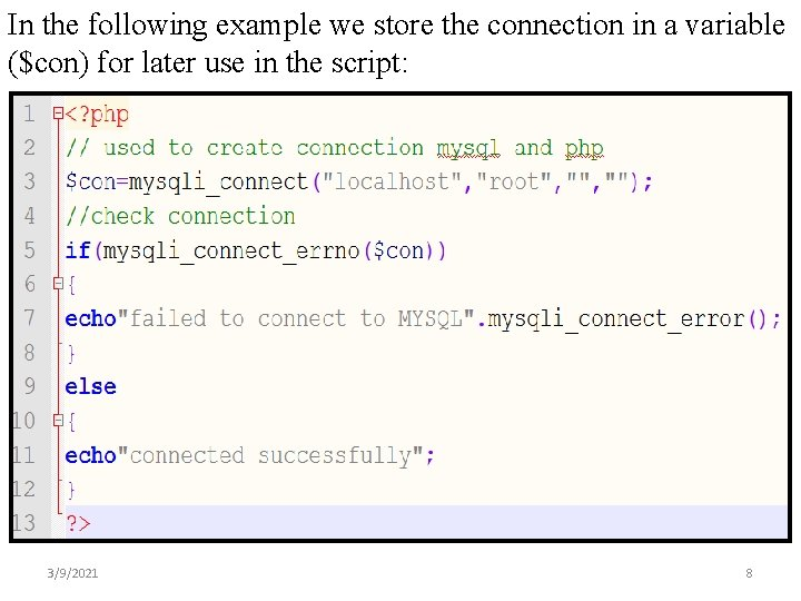In the following example we store the connection in a variable ($con) for later