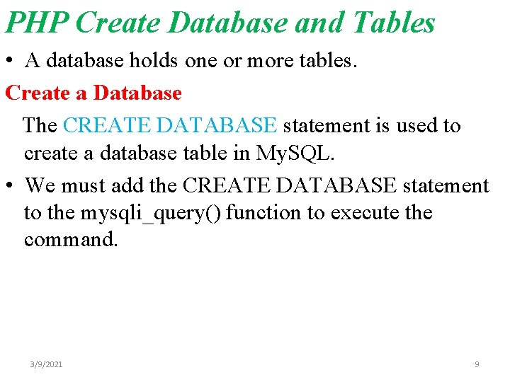 PHP Create Database and Tables • A database holds one or more tables. Create