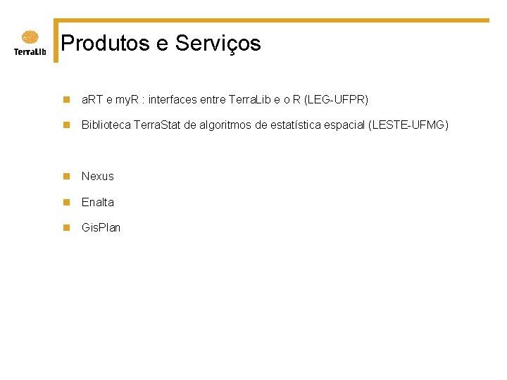 Produtos e Serviços n a. RT e my. R : interfaces entre Terra. Lib