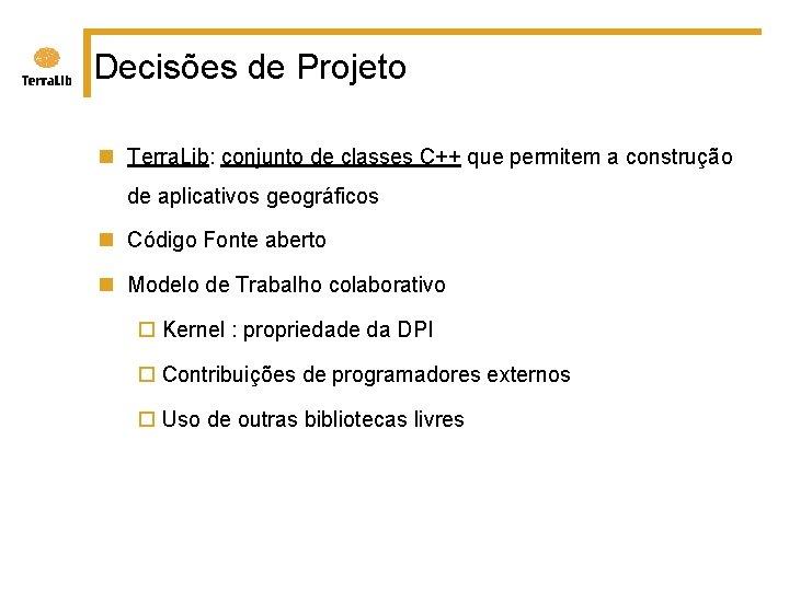 Decisões de Projeto n Terra. Lib: conjunto de classes C++ que permitem a construção