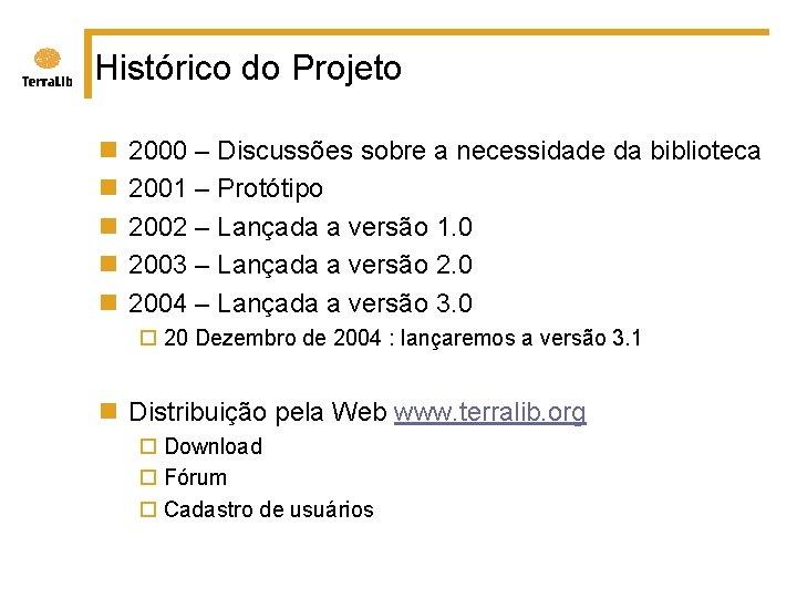 Histórico do Projeto n n n 2000 – Discussões sobre a necessidade da biblioteca