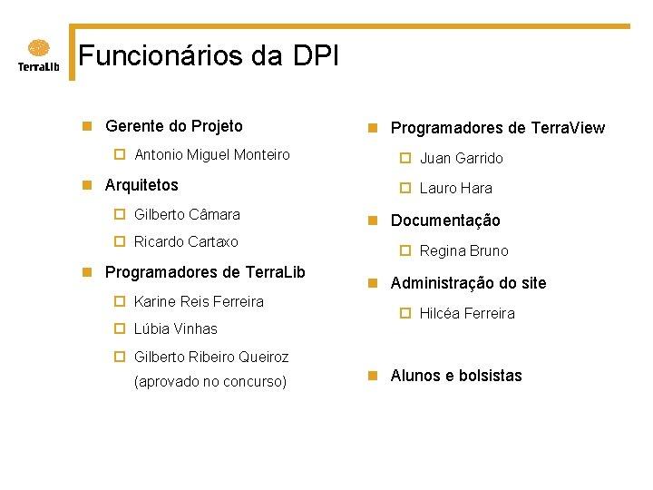 Funcionários da DPI n Gerente do Projeto ¨ Antonio Miguel Monteiro n Arquitetos ¨