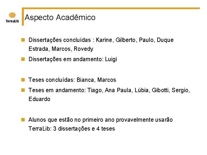 Aspecto Acadêmico n Dissertações concluídas : Karine, Gilberto, Paulo, Duque Estrada, Marcos, Rovedy n