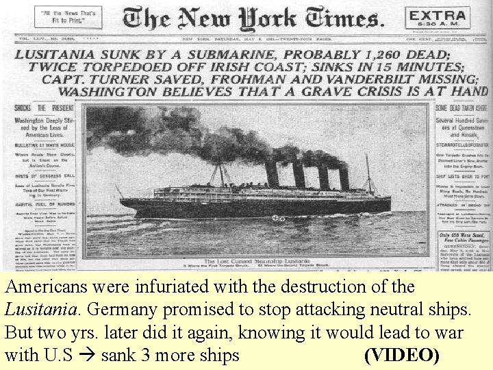 Americans were infuriated with the destruction of the Lusitania. Germany promised to stop attacking