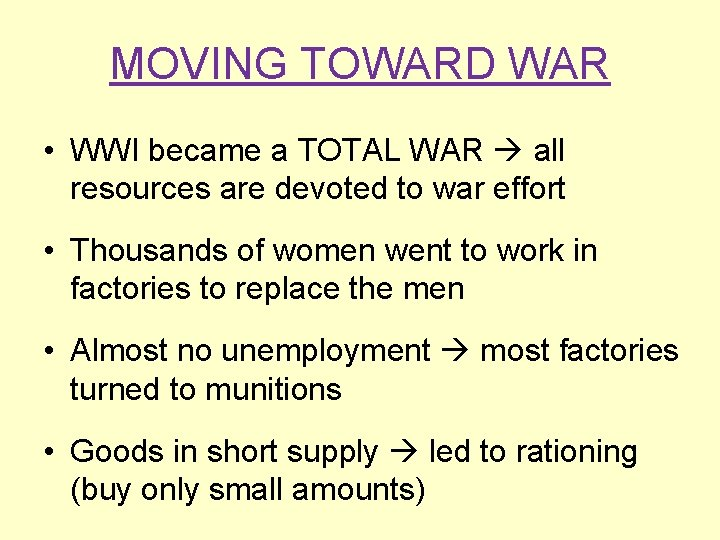 MOVING TOWARD WAR • WWI became a TOTAL WAR all resources are devoted to