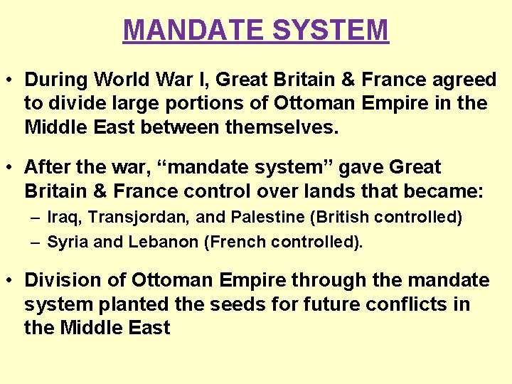 MANDATE SYSTEM • During World War I, Great Britain & France agreed to divide