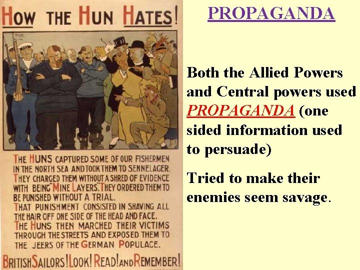 PROPAGANDA Both the Allied Powers and Central powers used PROPAGANDA (one sided information used