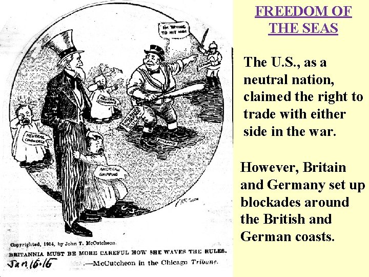 FREEDOM OF THE SEAS The U. S. , as a neutral nation, claimed the