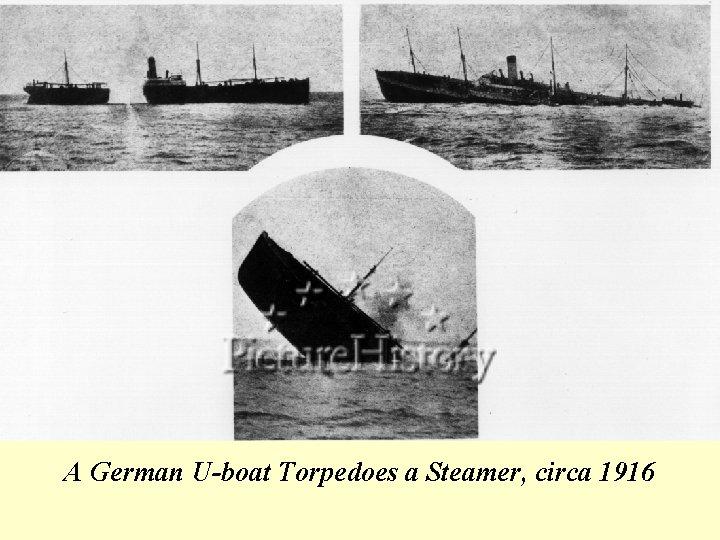 A German U-boat Torpedoes a Steamer, circa 1916