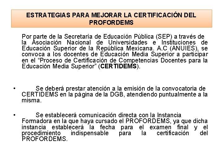 ESTRATEGIAS PARA MEJORAR LA CERTIFICACIÓN DEL PROFORDEMS Por parte de la Secretaría de Educación