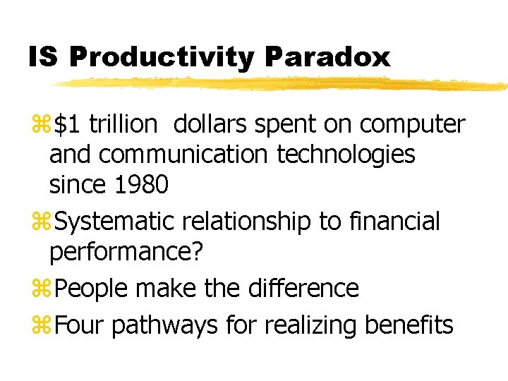 IS Productivity Paradox z$1 trillion dollars spent on computer and communication technologies since 1980