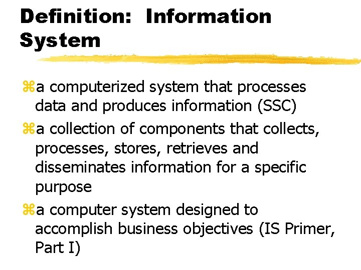 Definition: Information System za computerized system that processes data and produces information (SSC) za