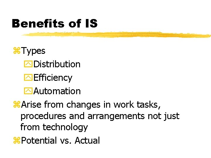 Benefits of IS z. Types y. Distribution y. Efficiency y. Automation z. Arise from