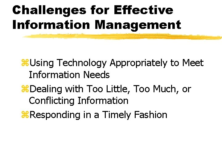 Challenges for Effective Information Management z. Using Technology Appropriately to Meet Information Needs z.