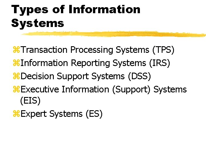 Types of Information Systems z. Transaction Processing Systems (TPS) z. Information Reporting Systems (IRS)