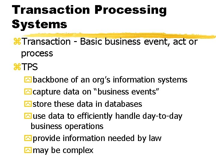 Transaction Processing Systems z. Transaction - Basic business event, act or process z. TPS
